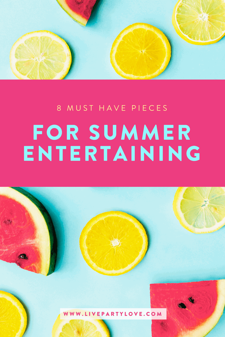 Must Have Pieces for Summer Entertaining